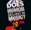 Frank Zappa Does Humor Belong In Music? CD
