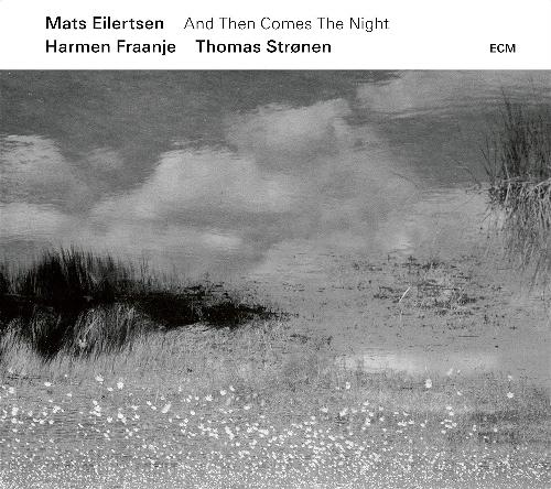 Mats Eilertsen, Harmen Fraanje, Thomas Strønen AND THEN COMES THE NIGHT CD