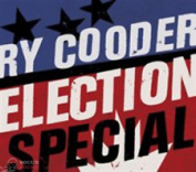 RY COODER - ELECTION SPECIAL CD