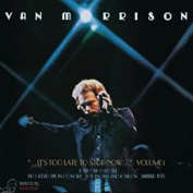 VAN MORRISON - ...IT'S TOO LATE TO STOP NOW… VOLUME I 2 CD