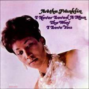 ARETHA FRANKLIN - I NEVER LOVED A MAN THE WAY I LOVE YOU CD
