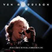 VAN MORRISON - ...IT'S TOO LATE TO STOP NOW… VOLUME I 4 CD