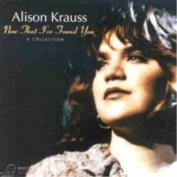 Alison Krauss - Now That I've Found You - A Collection CD