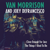 Van Morrison / Joey DeFrancesco Close Enough For Jazz / Things I Used To Do (RSD2018) LP
